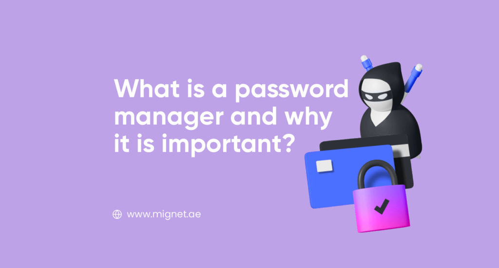 What is a password manager and why it is important?